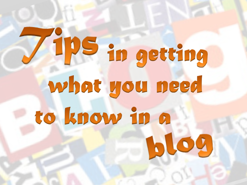 Tips in getting what you need to know in a blog