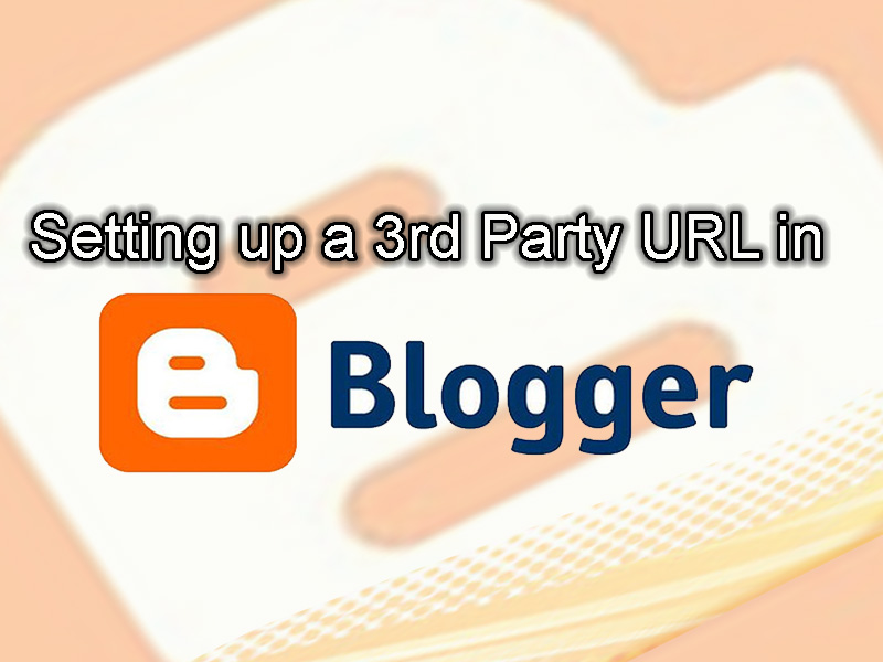 How to setup a 3rd Party URL in Blogger Platform